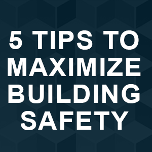 5 Tips to Maximize Building Safety